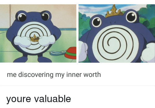 You,  Worth, and Inner: me discovering my inner worth youre valuable