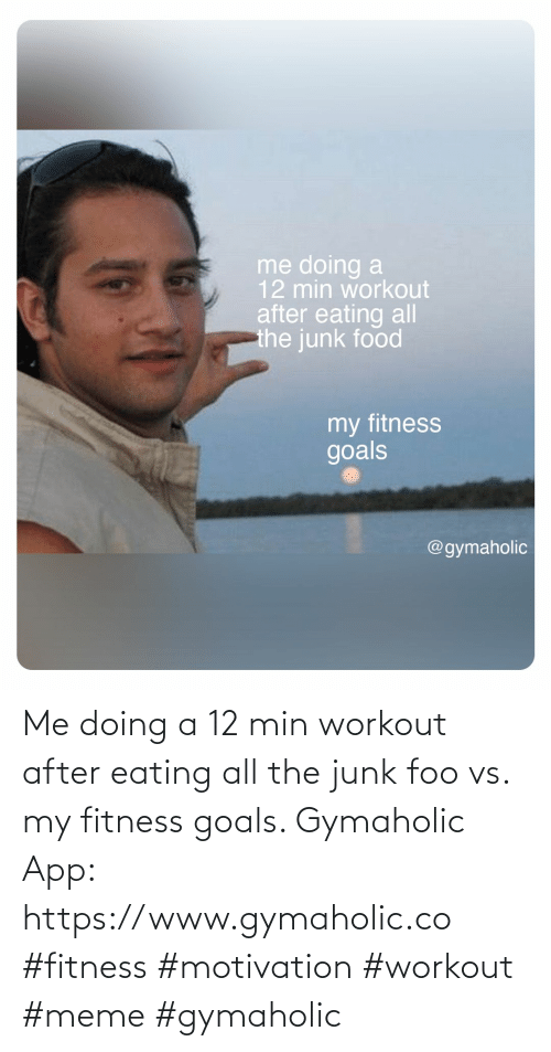 min: Me doing a 12 min workout after eating all the junk foo vs. my fitness goals.  Gymaholic App: https://www.gymaholic.co  #fitness #motivation #workout #meme #gymaholic
