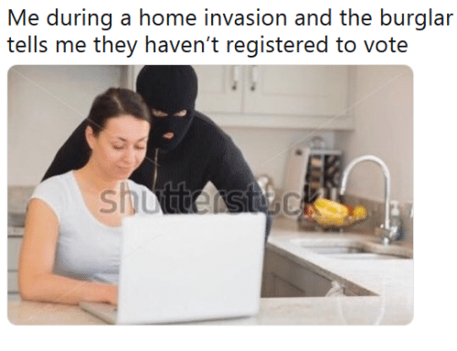 Home, Invasion, and They: Me during a home invasion and the burglar  iells m they haven't registered to voic