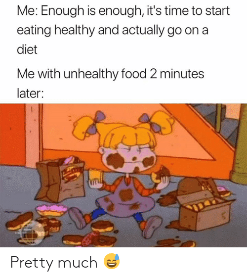 Food, Time, and Diet: Me: Enough is enough, it's time to start  eating healthy and actually go on a  diet  Me with unhealthy food 2 minutes  later: Pretty much 😅