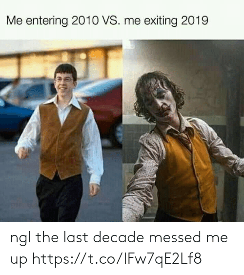 Entering: Me entering 2010 VS. me exiting 2019 ngl the last decade messed me up https://t.co/lFw7qE2Lf8