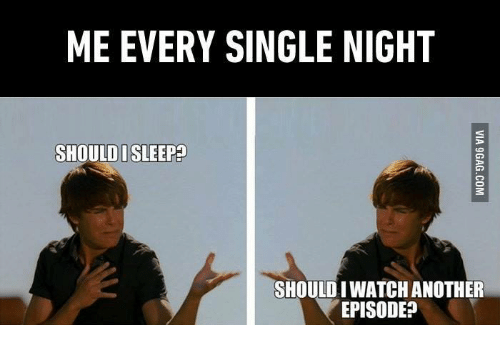 Iwatch: ME EVERY SINGLE NIGHT  SHOULD I SLEEP  SHOULD IWATCH ANOTHER  EPISODE