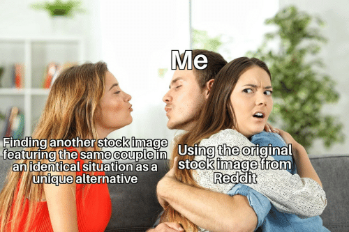 Reddit, Image, and The Original: Me  Finding anotherstock image  featuring the same couple inUsing the original  anidentical situation as a  unique alternative  stock image from  Reddit