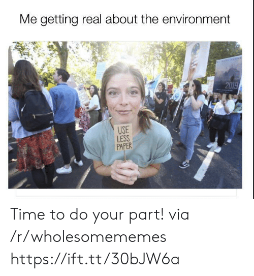 Time, Paper, and Via: Me getting real about the environment  2019  USE  LESS  PAPER Time to do your part! via /r/wholesomememes https://ift.tt/30bJW6a