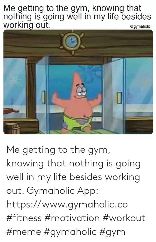 Working out: Me getting to the gym, knowing that nothing is going well in my life besides working out.  Gymaholic App: https://www.gymaholic.co  #fitness #motivation #workout #meme #gymaholic #gym