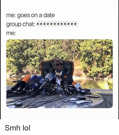 Funny, Lol, and Smh: me: goes on a date  me: Smh lol