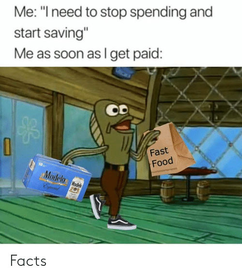 "Facts, Fast Food, and Food: Me: ""I need to stop spending and  start saving  Me as soon as I get paid:  Fast  Food  18-  Modelo: lod Facts"