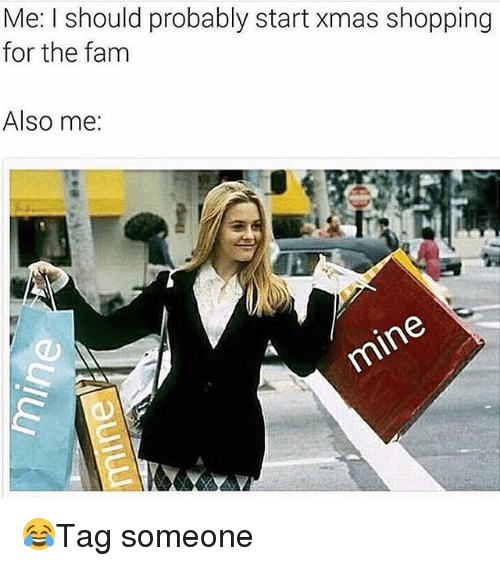 Fam, Memes, and Shopping: Me: I should probably start xmas shopping  for the fam  Also me: 😂Tag someone