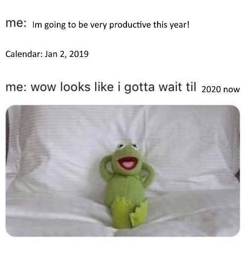 Wow, Calendar, and Til: me: Im going to be very productive this year!  Calendar: Jan 2, 2019  me: wow looks like i gotta wait til 2020 now