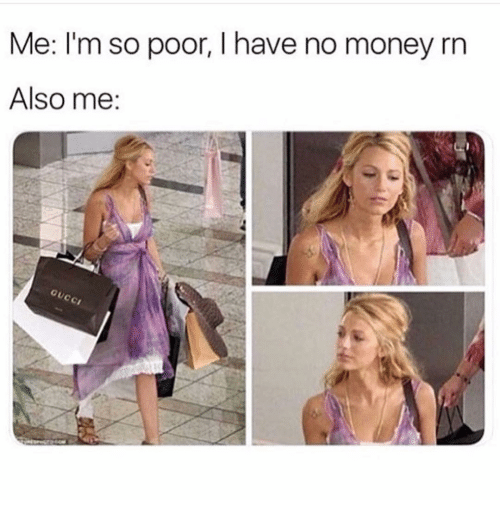Money, Girl Memes, and Poor: Me: I'm so poor, I have no money rn  Also me:
