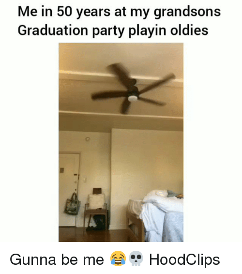 Funny, Party, and Graduation: Me in 50 years at my grandsons  Graduation party playin oldies Gunna be me 😂💀 HoodClips
