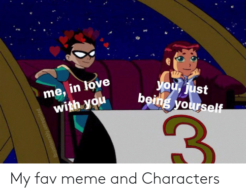 in love: me, in love  with you  you, just  being yourself  fb:@miserably. My fav meme and Characters