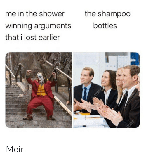 winning: me in the shower  winning arguments  the shampoo  that i lost earlier  bottles  123RF  23RF Meirl
