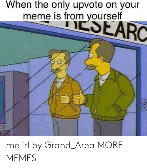 Hilarious: me irl by Grand_Area MORE MEMES