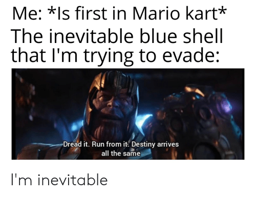 Me Is First In Mario Kart The Inevitable Blue Shell That I
