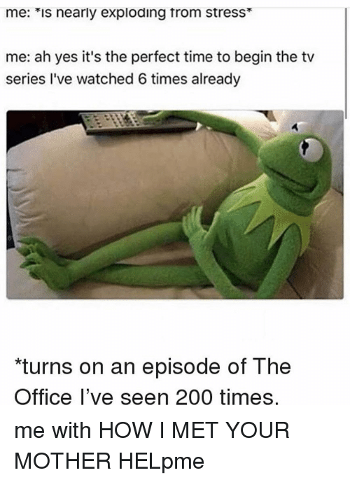 "Bailey Jay, Memes, and The Office: me: *is nearly exploding trom stress*  me: ah yes it's the perfect time to begin the tv  series I've watched 6 times already  ""turns on an episode of The  Office l've seen 200 times me with HOW I MET YOUR MOTHER HELpme"