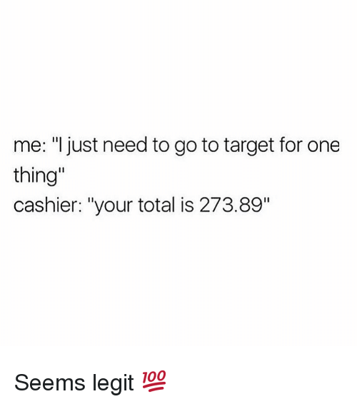 "Memes, Target, and 🤖: me: ""just need to go to target for one  thing""  cashier: ""your total is 273.89"" Seems legit 💯"