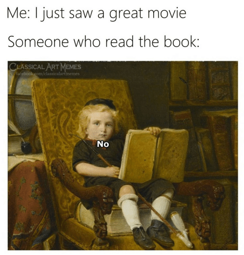 Facebook, Memes, and Saw: Me: just saw a  great movie  Someone who read the book:  CLASSICAL ART MEMES  facebook.com/classicalartmemes  No