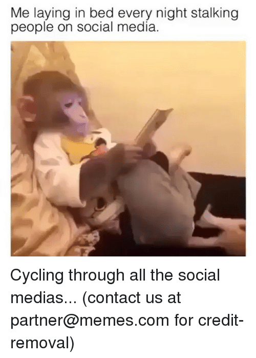 Cycling: Me laying in bed every night stalking  people on social media Cycling through all the social medias... (contact us at partner@memes.com for credit-removal)