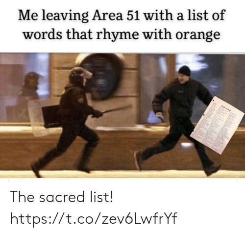 sacred: Me leaving Area 51 with a list of  words that rhyme with orange The sacred list! https://t.co/zev6LwfrYf