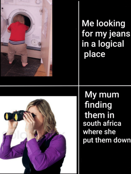 Africa, South Africa, and Jeans: Me looking  |for my jeans  |in a logical  place  My mum  finding  them in  south africa  where she  blo  put them down