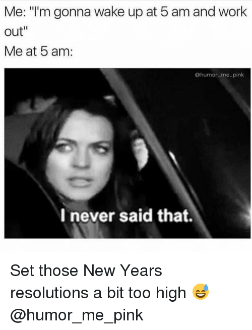 """New Year's Resolutions: Me: """"'m gonna wake up at 5 am and work  out""""  Me at 5 am:  @humor me_pink  I never said that. Set those New Years resolutions a bit too high 😅 @humor_me_pink"""