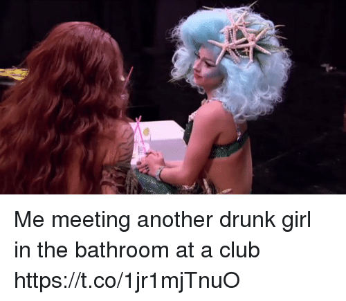 Drunks Girls: Me meeting another drunk girl in the bathroom at a club https://t.co/1jr1mjTnuO