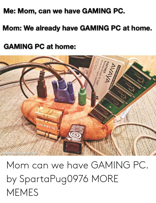 gaming pc: Me: Mom, can we have GAMING PC.  Mom: We already have GAMING PC at home.  GAMING PC at home:  GiG Mom can we have GAMING PC. by SpartaPug0976 MORE MEMES