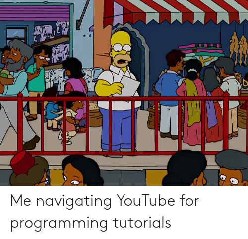 youtube.com: Me navigating YouTube for programming tutorials
