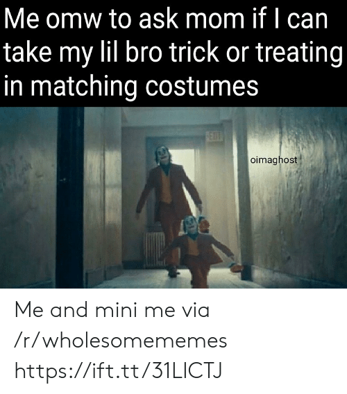 Costumes: Me omw to ask mom if I can  take my lil bro trick or treating  in matching costumes  FEDT  oimaghost Me and mini me via /r/wholesomememes https://ift.tt/31LICTJ