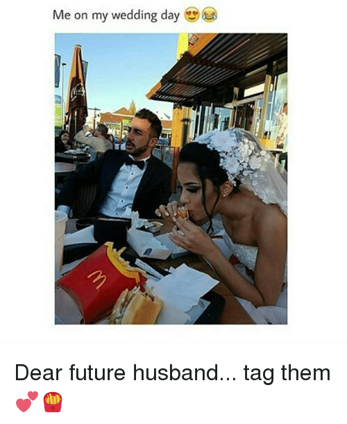 Future, Dear Future Husband, and Girl: Me on my wedding day  2 Dear future husband... tag them 💕🍟