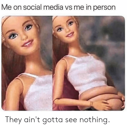 Dank, Social Media, and 🤖: Me on social media vs me in person They ain't gotta see nothing.