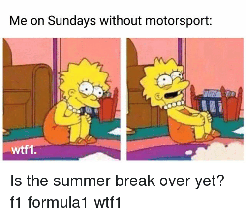motorsport: Me on Sundays without motorsport:  wtf1 Is the summer break over yet? f1 formula1 wtf1