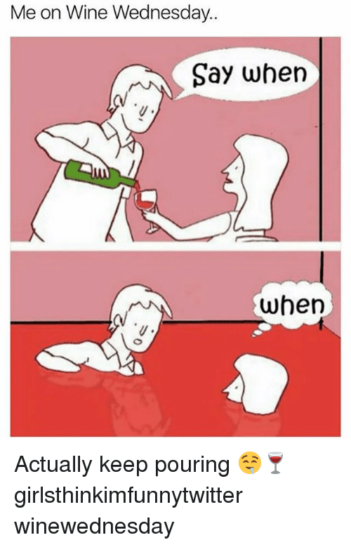 Funny, Wine, and Wednesday: Me on Wine Wednesday..  Say whern  when Actually keep pouring 🤤🍷 girlsthinkimfunnytwitter winewednesday