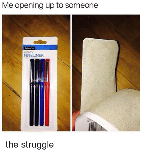 Memes, 🤖, and  Pack: Me opening up to someone  4 PACK  FINELINER the struggle