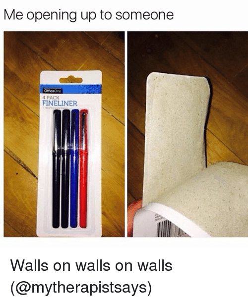 Memes, 🤖, and  Pack: Me opening up to someone  4 PACK  FINELINER Walls on walls on walls (@mytherapistsays)