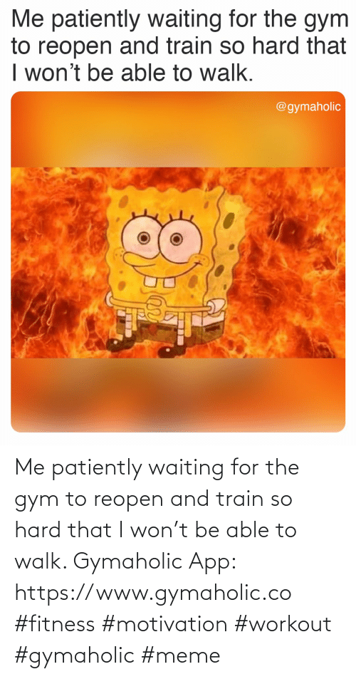 I Won: Me patiently waiting for the gym to reopen and train so hard that I won't be able to walk.  Gymaholic App: https://www.gymaholic.co  #fitness #motivation #workout #gymaholic #meme
