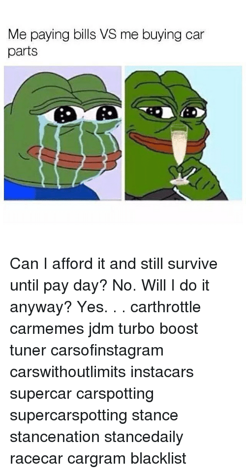 pay day: Me paying bills VS me buying car  parts Can I afford it and still survive until pay day? No. Will I do it anyway? Yes. . . carthrottle carmemes jdm turbo boost tuner carsofinstagram carswithoutlimits instacars supercar carspotting supercarspotting stance stancenation stancedaily racecar cargram blacklist