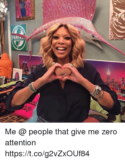 Funny, Zero, and People: Me @ people that give me zero attention https://t.co/g2vZxOUf84