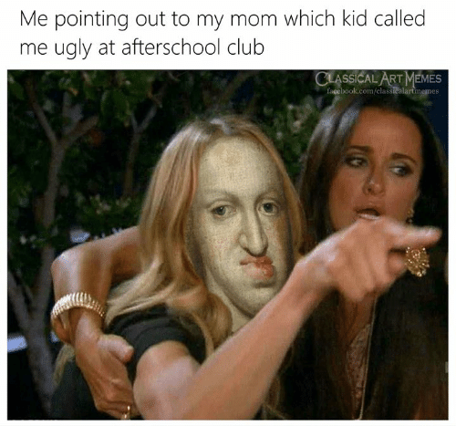 Club, Facebook, and Memes: Me pointing out to my mom which kid called  me ugly at afterschool club  CLASSICAL ART MEMES  facebook.com/classicalartmemes