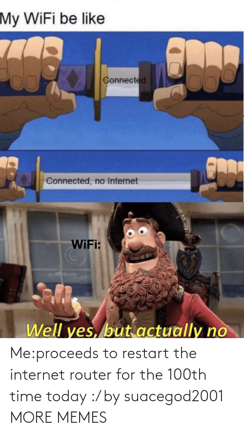 restart: Me:proceeds to restart the internet router for the 100th time today :/ by suacegod2001 MORE MEMES
