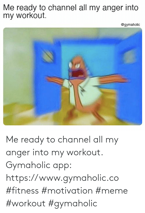 anger: Me ready to channel all my anger into my workout.  Gymaholic app: https://www.gymaholic.co  #fitness #motivation #meme #workout #gymaholic