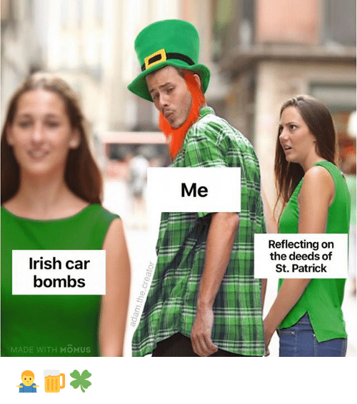 Irish, Memes, and 🤖: Me  Reflecting on  the deeds of  St. Patrick  Irish car  bombs  MADE WITH MOMUs 🤷‍♂️🍺🍀