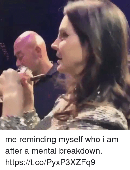 Girl Memes, Who, and Breakdown: me reminding myself who i am after a mental breakdown. https://t.co/PyxP3XZFq9