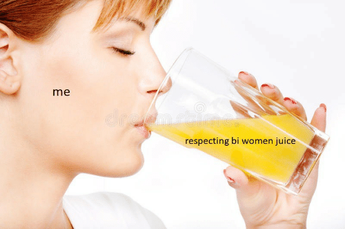Bi Women: me  respecting bi women juice