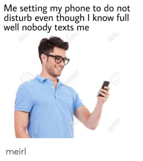 Phone, MeIRL, and Texts: Me setting my phone to do not  disturb even though I know full  well nobody texts me  OP  122RF  123RF meirl