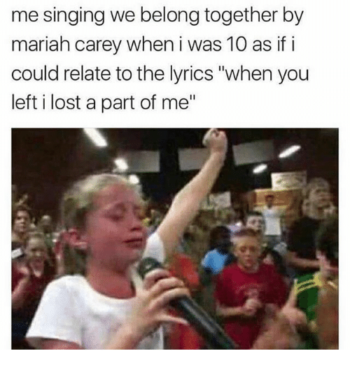 """A Part Of Me: me singing we belong together by  mariah carey when i was 10 as if i  could relate to the lyrics """"when you  left i lost a part of me"""""""