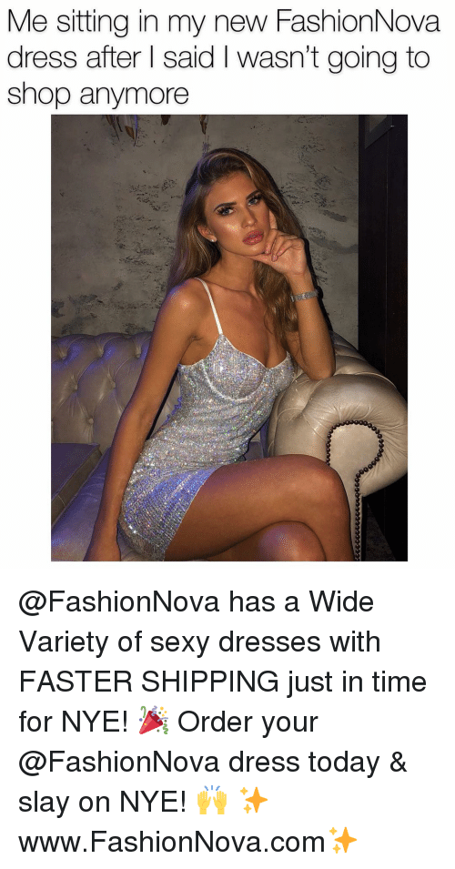 Funny, Sexy, and Dress: Me sitting in my new FashionNova  dress after I said I wasn't going to  shop anymore @FashionNova has a Wide Variety of sexy dresses with FASTER SHIPPING just in time for NYE! 🎉 Order your @FashionNova dress today & slay on NYE! 🙌 ✨www.FashionNova.com✨
