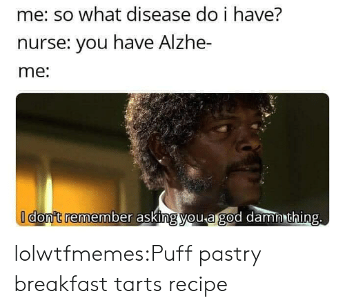Tumblr, Blog, and Breakfast: me: so what disease do i have?  nurse: you have Alzhe-  me:  I don't remember asking you agod damn thing. lolwtfmemes:Puff pastry breakfast tarts recipe