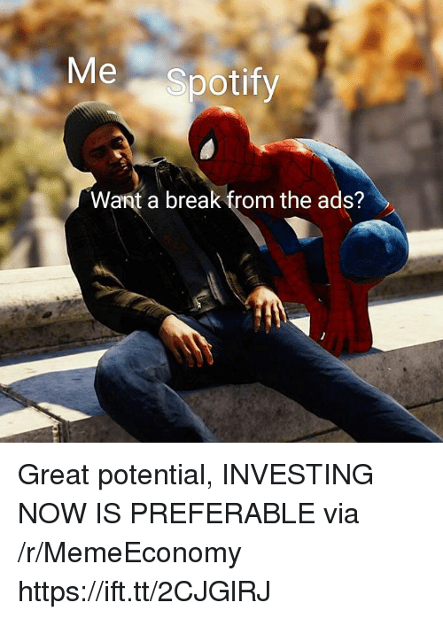 Spotify, Break, and Via: Me Spotify  Want a break from the ads? Great potential, INVESTING NOW IS PREFERABLE via /r/MemeEconomy https://ift.tt/2CJGlRJ